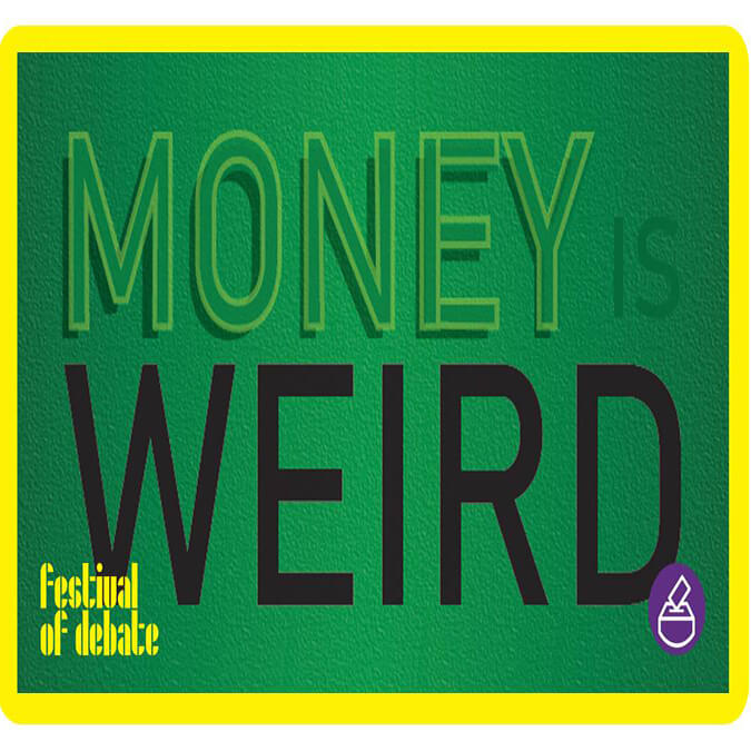 money is weird - festival of debate